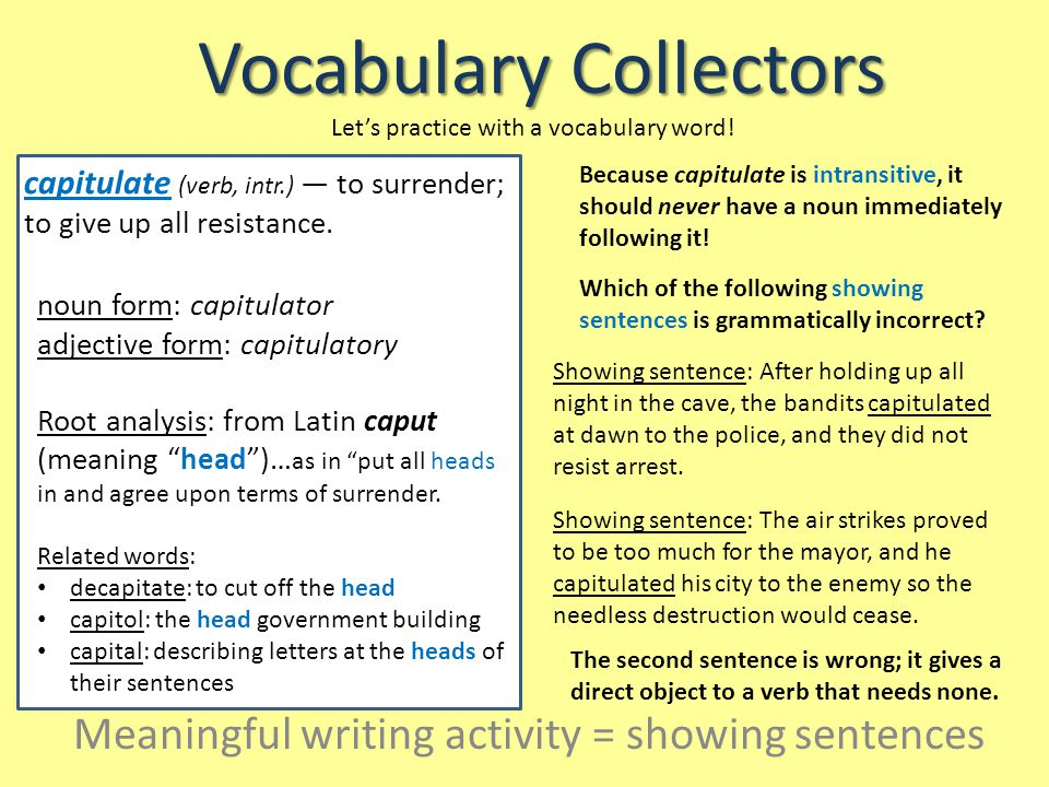 Vocabulary Collectors Meaningful writing activity = showing sentences Let's practice with a vocabulary word.