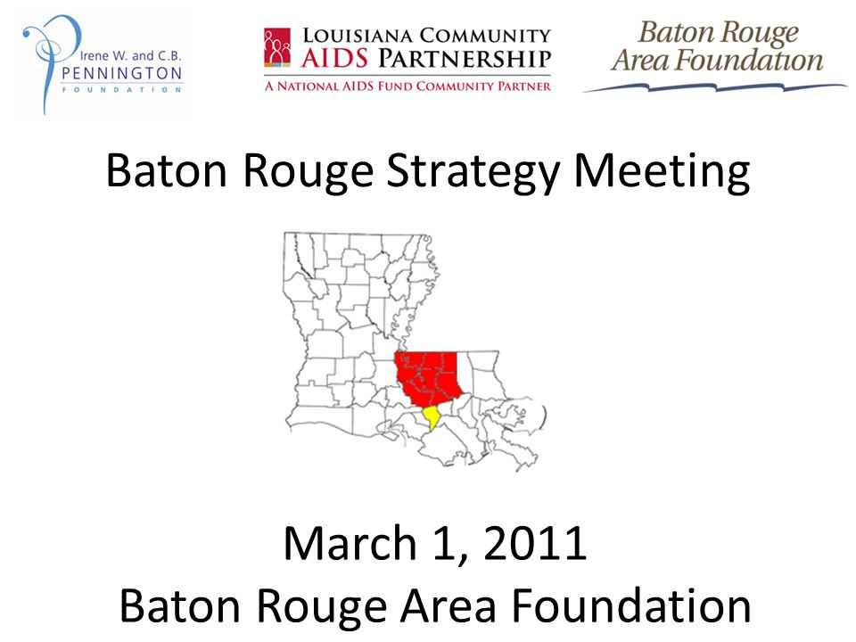 Baton Rouge Strategy Meeting March 1, 2011 Baton Rouge Area Foundation