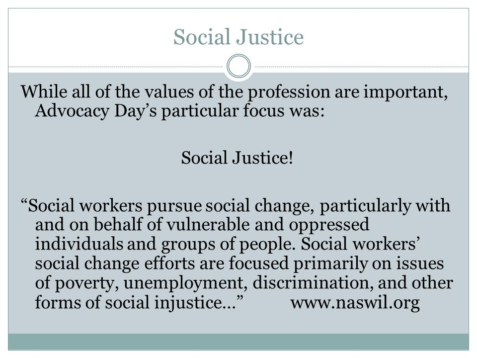 Social Justice While all of the values of the profession are important, Advocacy Day's particular focus was: Social Justice.