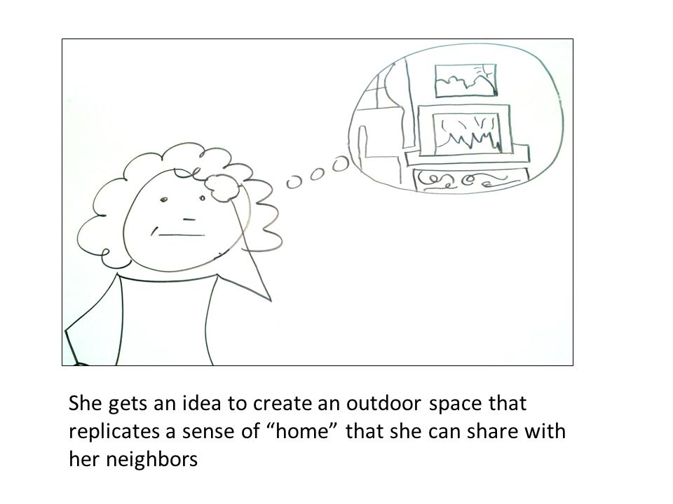 She gets an idea to create an outdoor space that replicates a sense of home that she can share with her neighbors