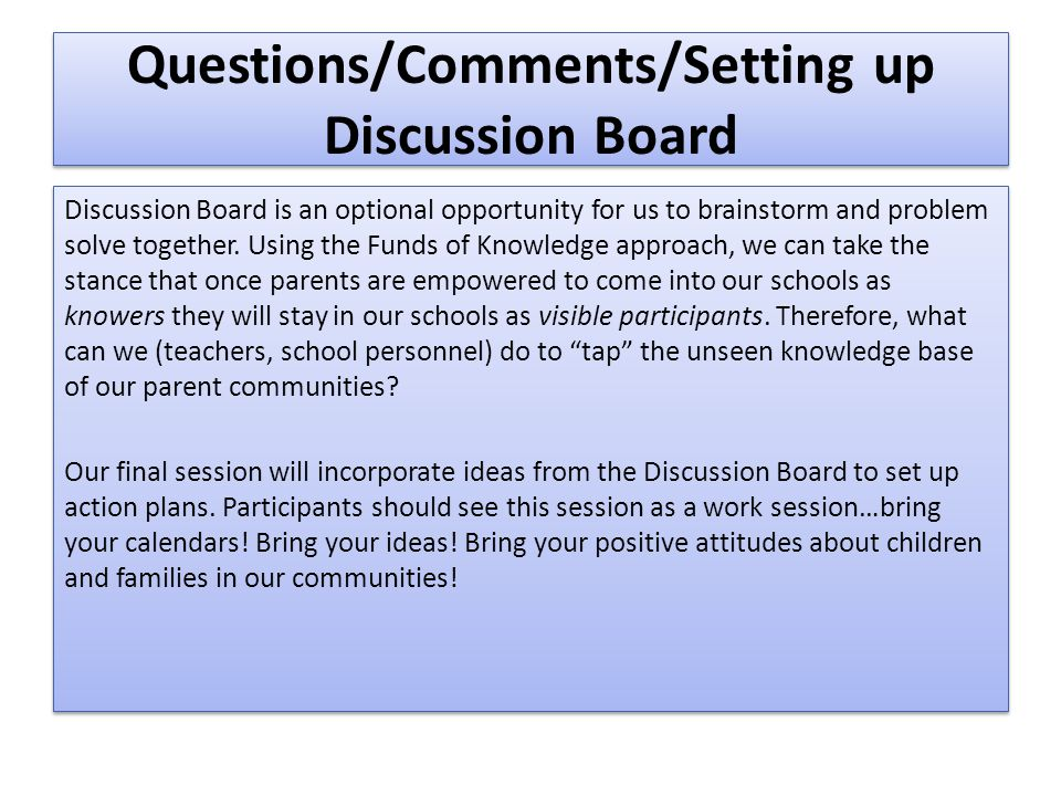 Questions/Comments/Setting up Discussion Board Discussion Board is an optional opportunity for us to brainstorm and problem solve together. Using the