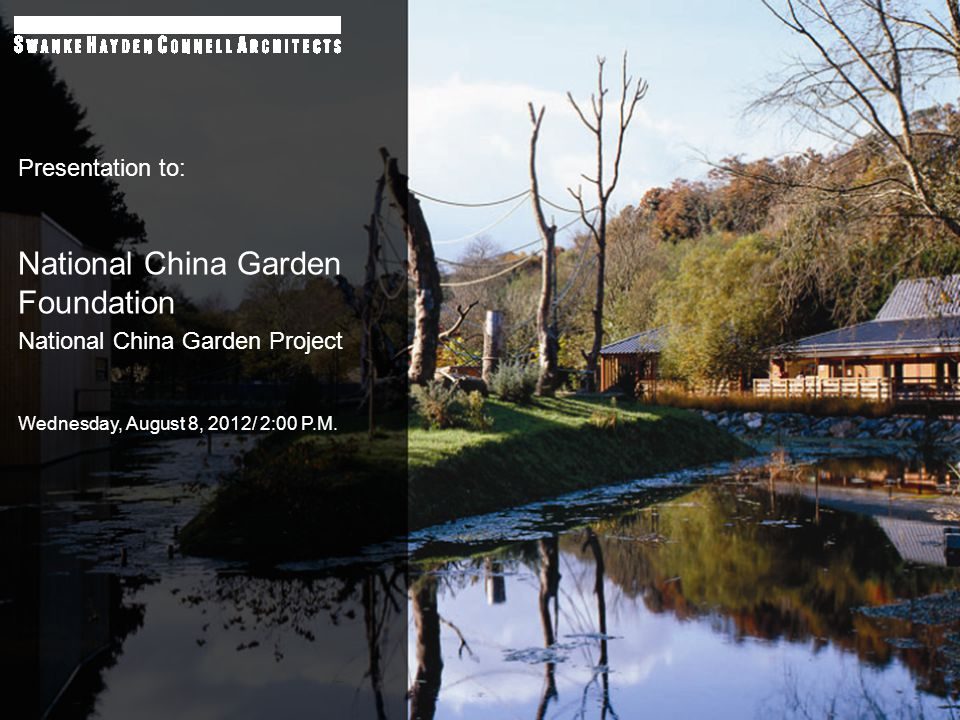 Presentation to: National China Garden Foundation National China Garden Project Wednesday, August 8, 2012/ 2:00 P.M.
