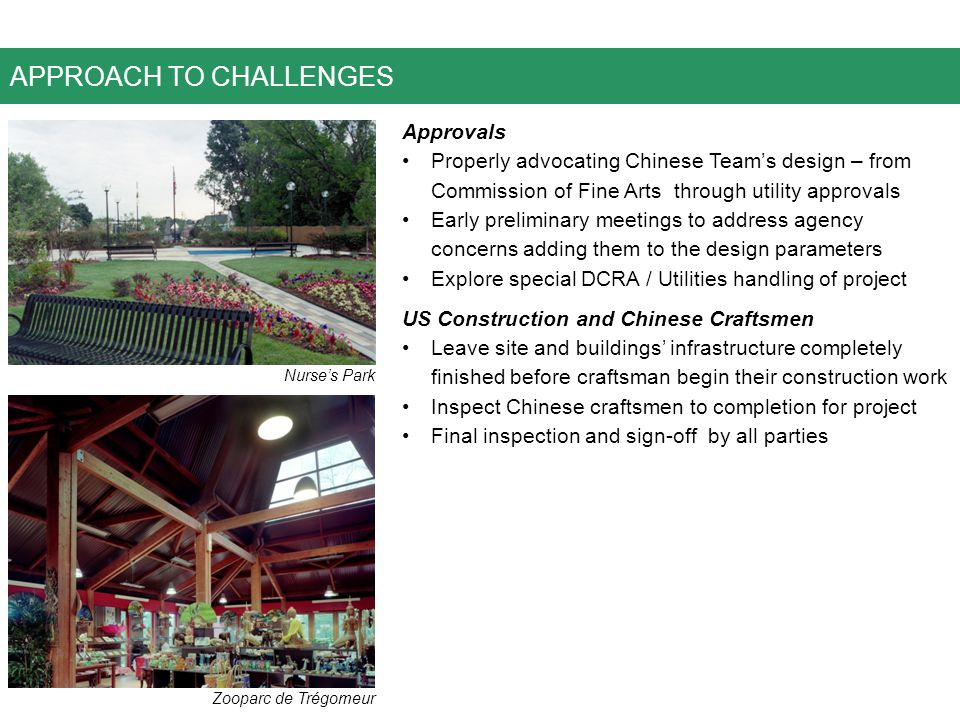 APPROACH TO CHALLENGES Approvals Properly advocating Chinese Team's design – from Commission of Fine Arts through utility approvals Early preliminary