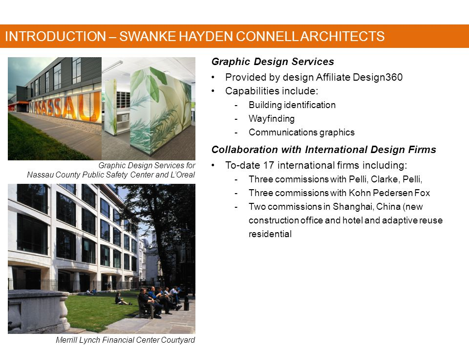 INTRODUCTION – SWANKE HAYDEN CONNELL ARCHITECTS Graphic Design Services Provided by design Affiliate Design360 Capabilities include: -Building identif