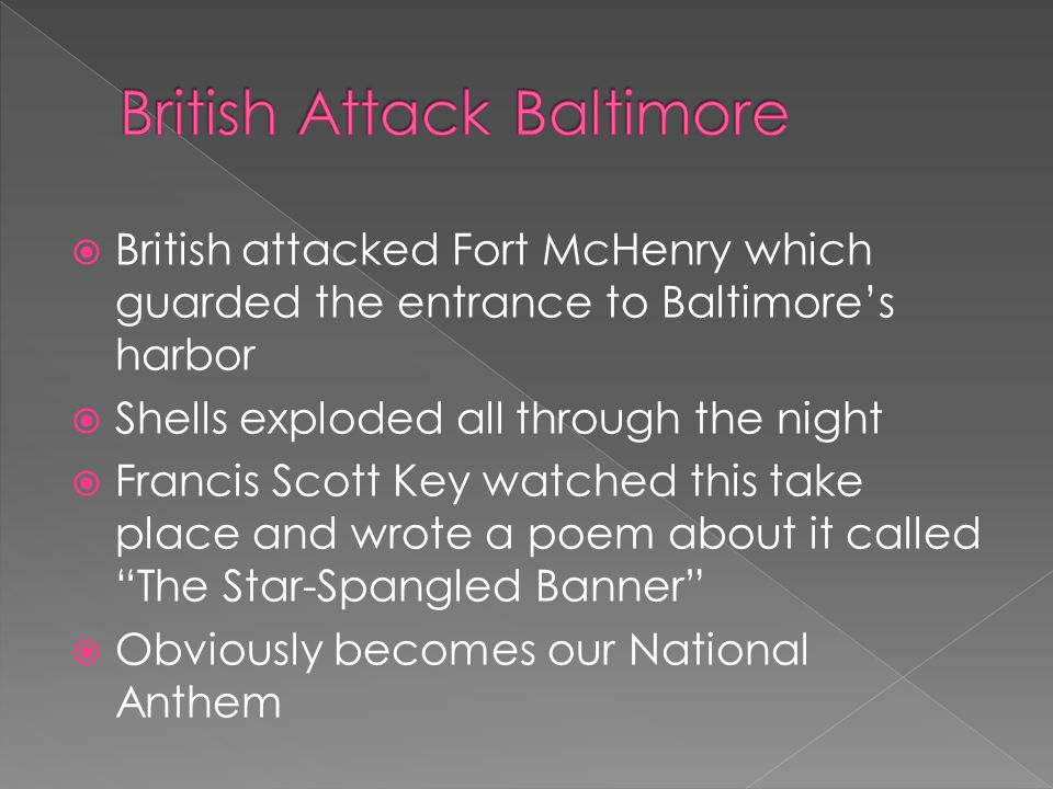  British attacked Fort McHenry which guarded the entrance to Baltimore's harbor  Shells exploded all through the night  Francis Scott Key watched t