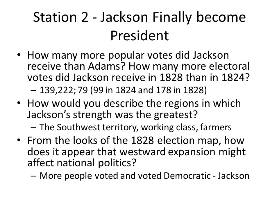 Station 2 - Jackson Finally become President How many more popular votes did Jackson receive than Adams.