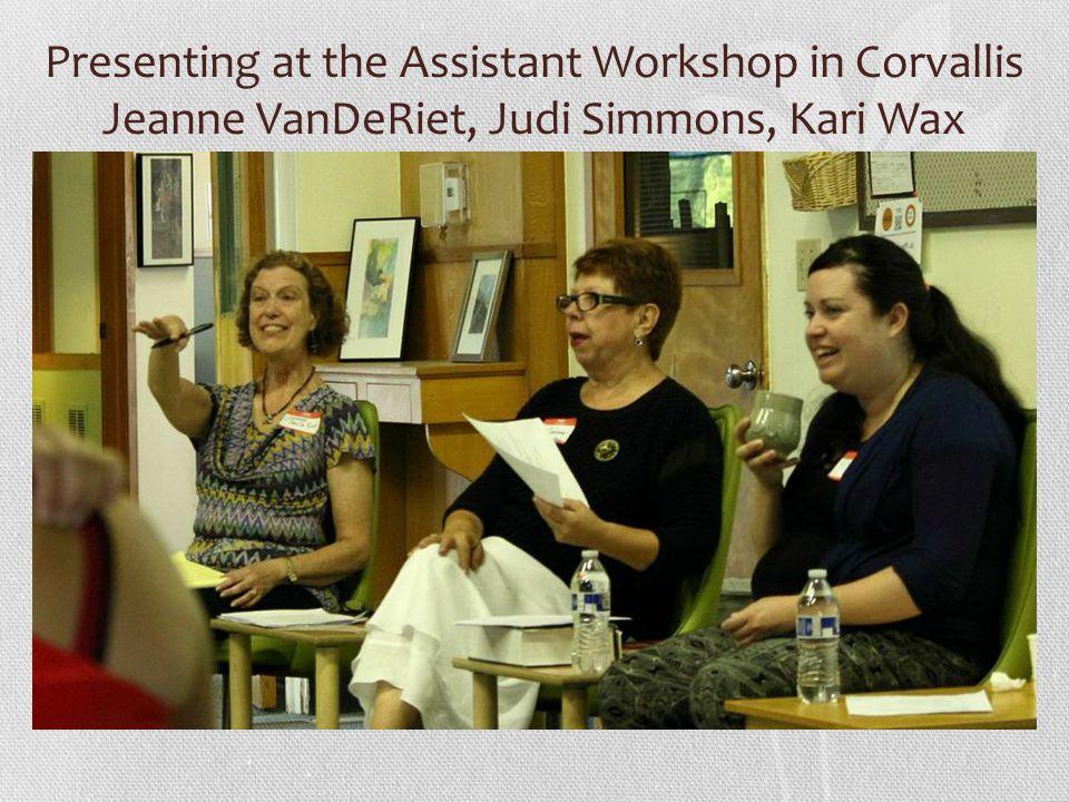 Presenting at the Assistant Workshop in Corvallis Jeanne VanDeRiet, Judi Simmons, Kari Wax