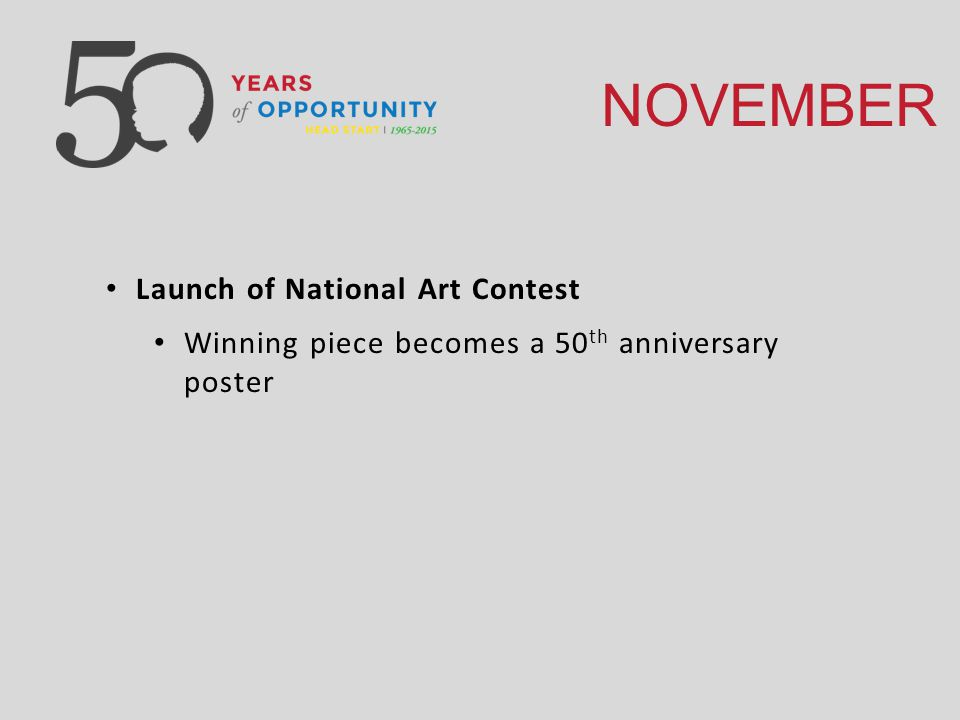 NOVEMBER Launch of National Art Contest Winning piece becomes a 50 th anniversary poster