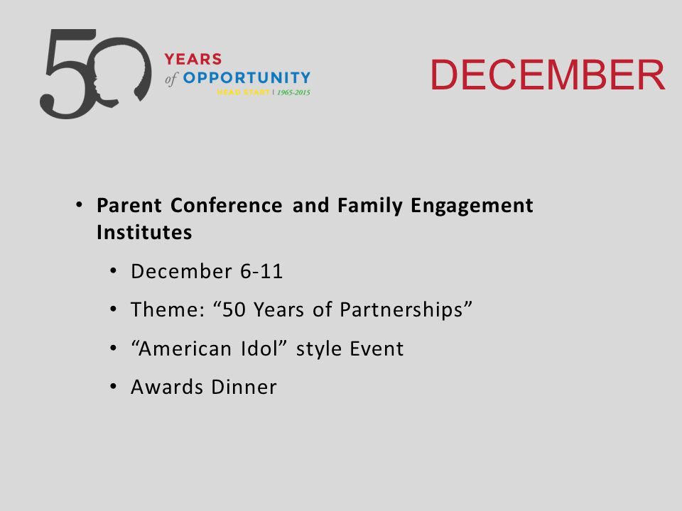 DECEMBER Parent Conference and Family Engagement Institutes December 6-11 Theme: 50 Years of Partnerships American Idol style Event Awards Dinner