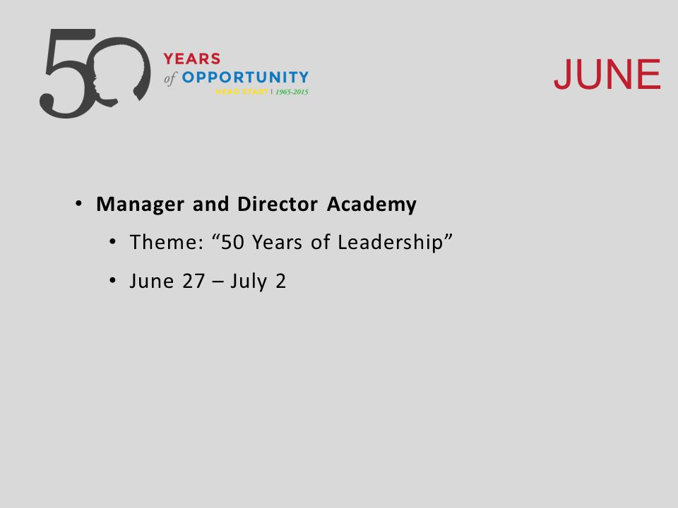 JUNE Manager and Director Academy Theme: 50 Years of Leadership June 27 – July 2