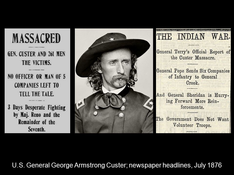 U.S. General George Armstrong Custer; newspaper headlines, July 1876