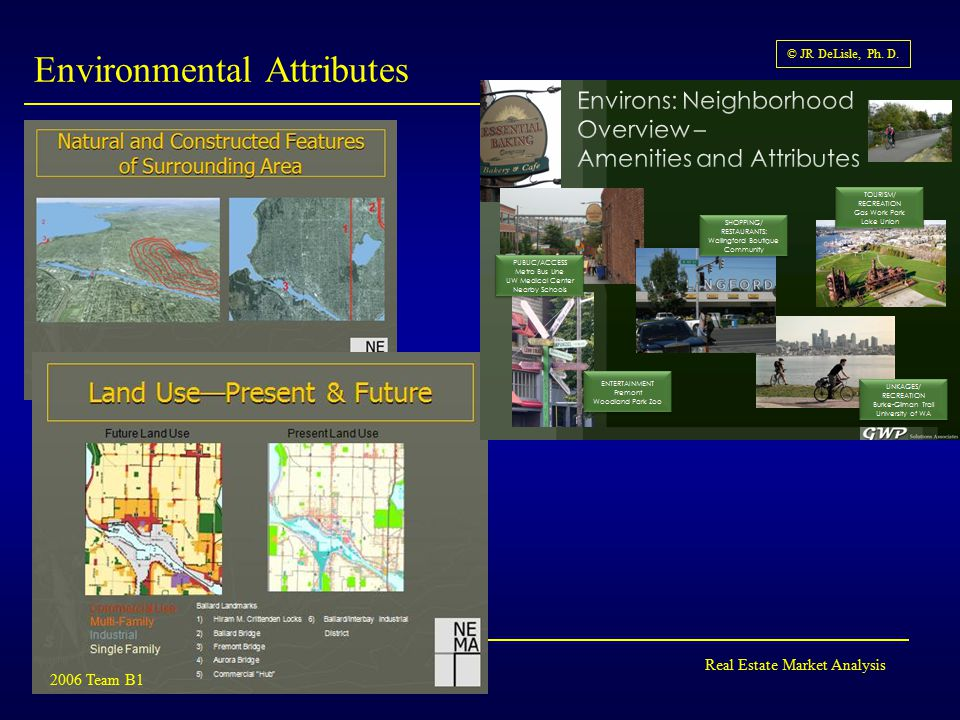 Real Estate Market Analysis © JR DeLisle, Ph. D. Environmental Attributes 2006 Team B1
