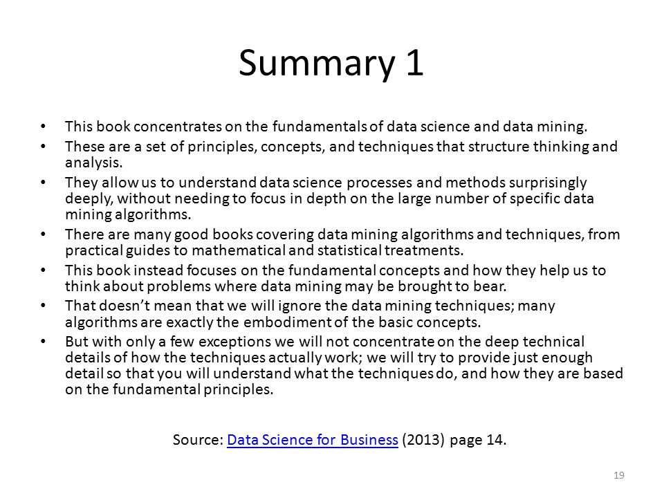 Summary 1 This book concentrates on the fundamentals of data science and data mining. These are a set of principles, concepts, and techniques that str