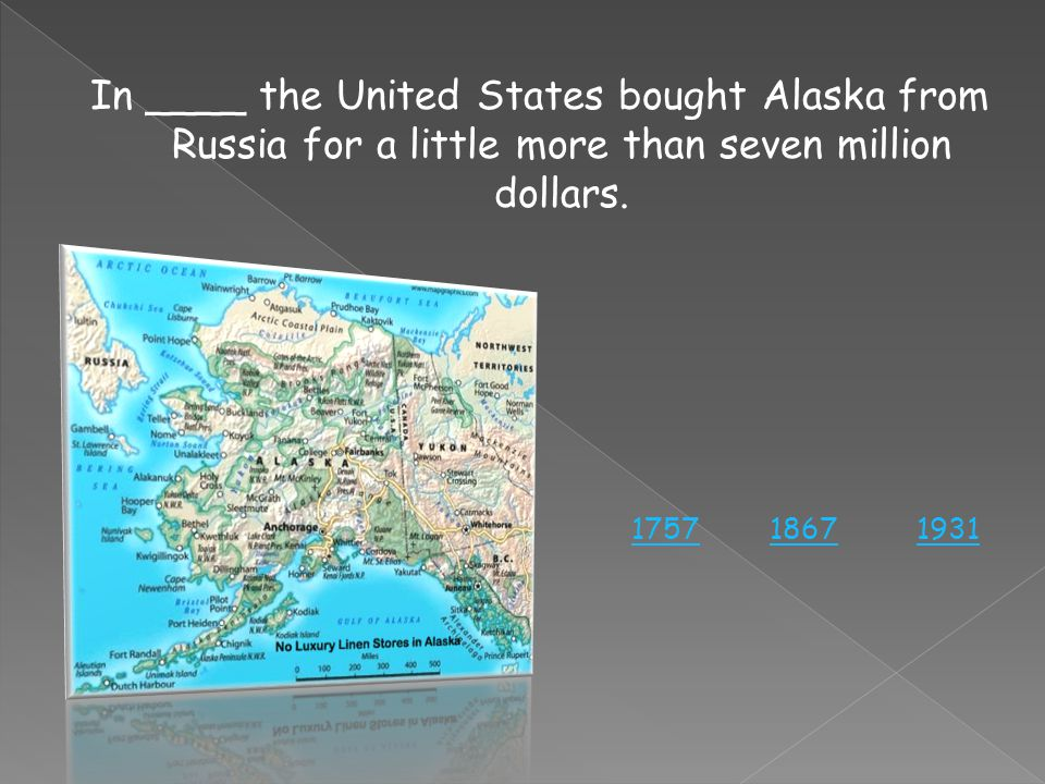 In ____ the United States bought Alaska from Russia for a little more than seven million dollars.