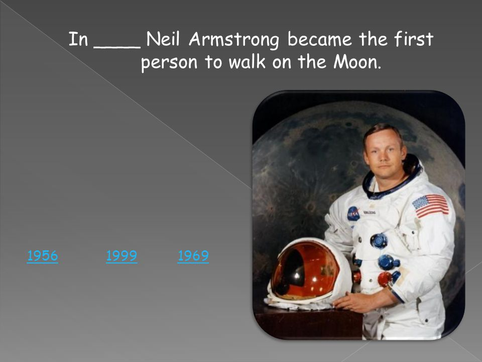 In ____ Neil Armstrong became the first person to walk on the Moon. 196919991956