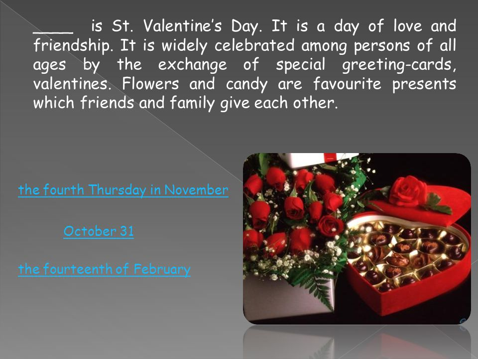 ____ is St. Valentine's Day. It is a day of love and friendship.