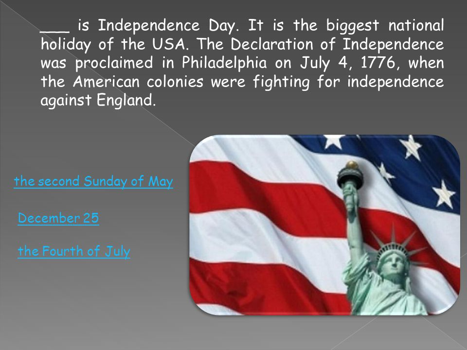 ___ is Independence Day. It is the biggest national holiday of the USA.