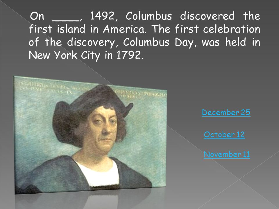 On ____, 1492, Columbus discovered the first island in America.