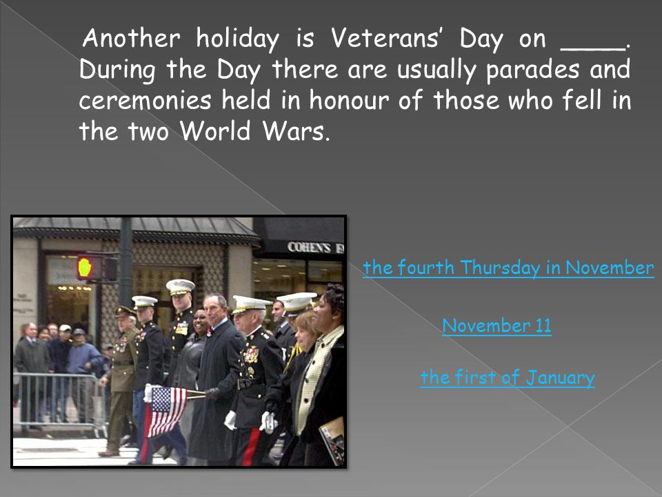 Another holiday is Veterans' Day on ____.