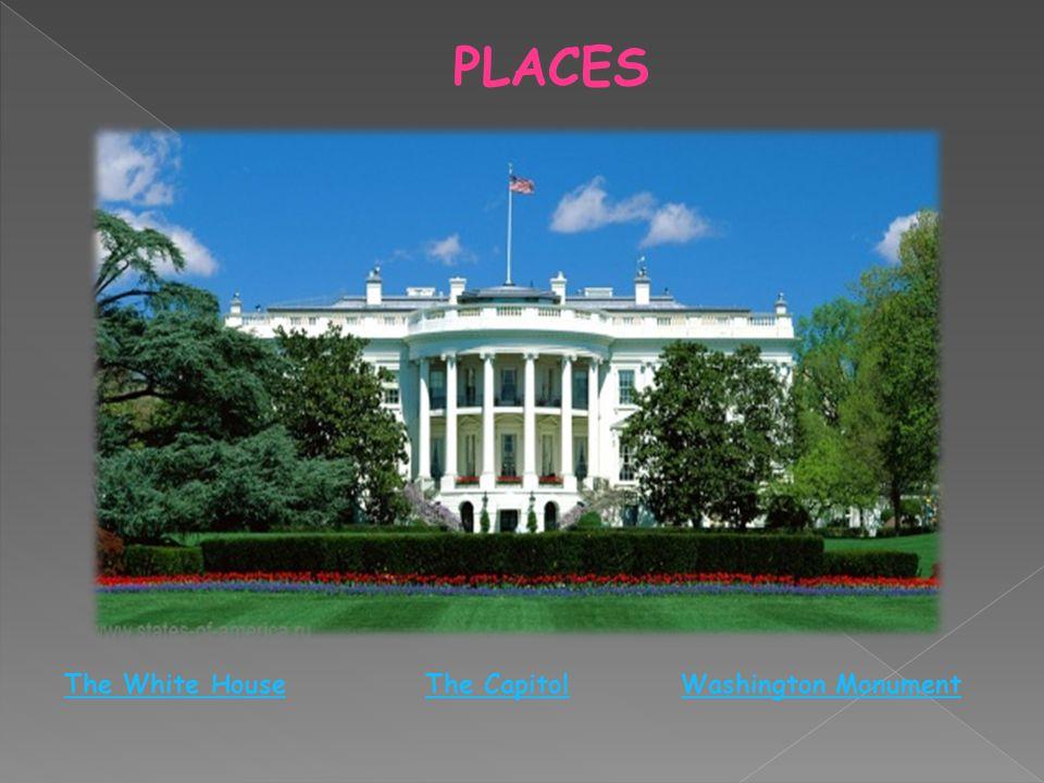 PLACES The White HouseThe CapitolWashington Monument