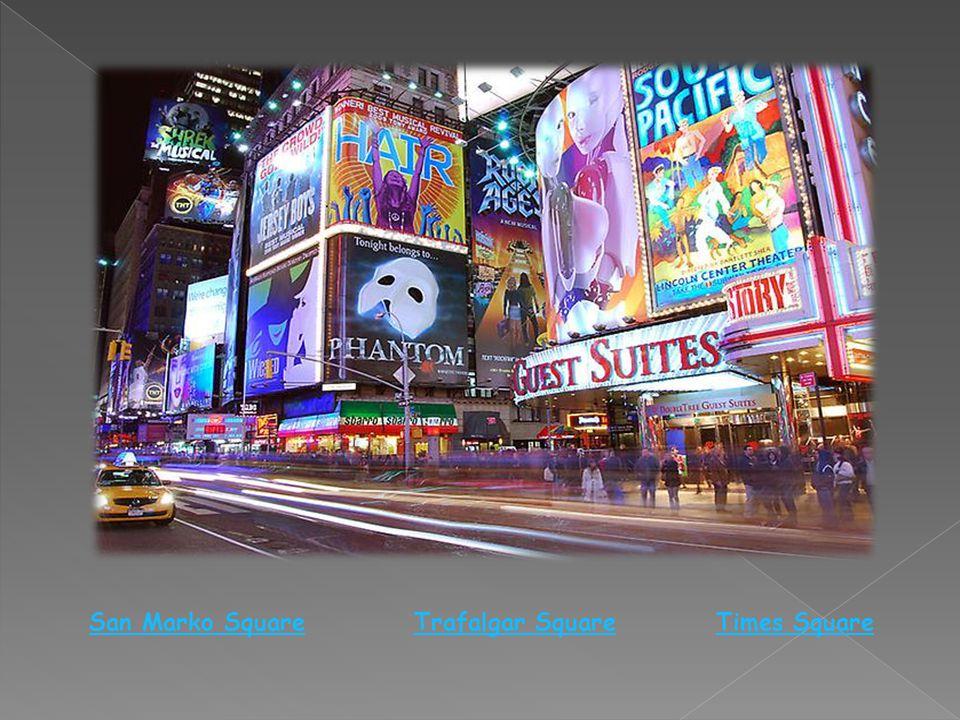 Times SquareTrafalgar SquareSan Marko Square