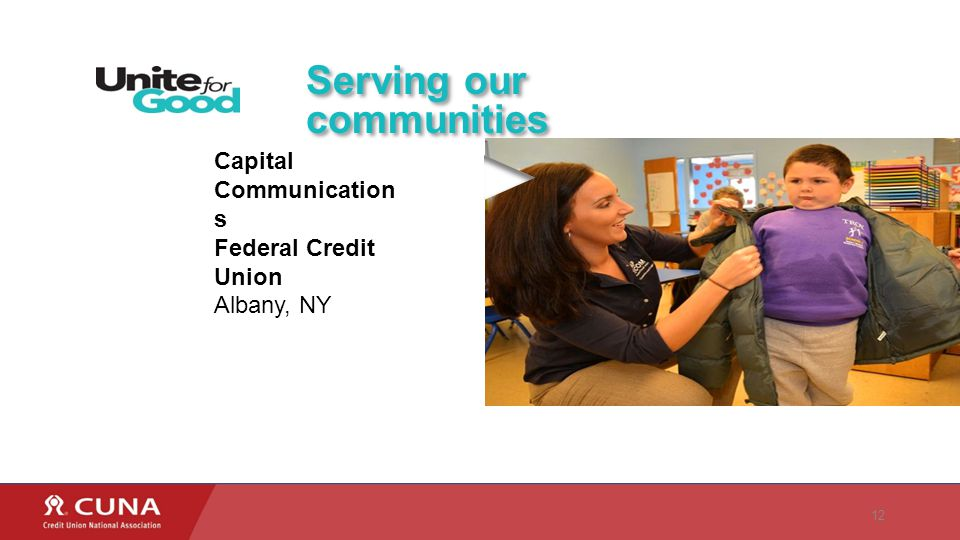 12 Capital Communication s Federal Credit Union Albany, NY Serving our communities