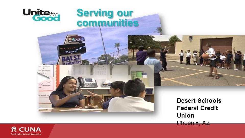 Serving our communities Desert Schools Federal Credit Union Phoenix, AZ