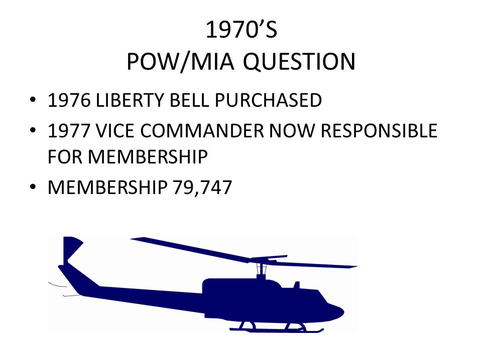 1970'S POW/MIA QUESTION 1976 LIBERTY BELL PURCHASED 1977 VICE COMMANDER NOW RESPONSIBLE FOR MEMBERSHIP MEMBERSHIP 79,747
