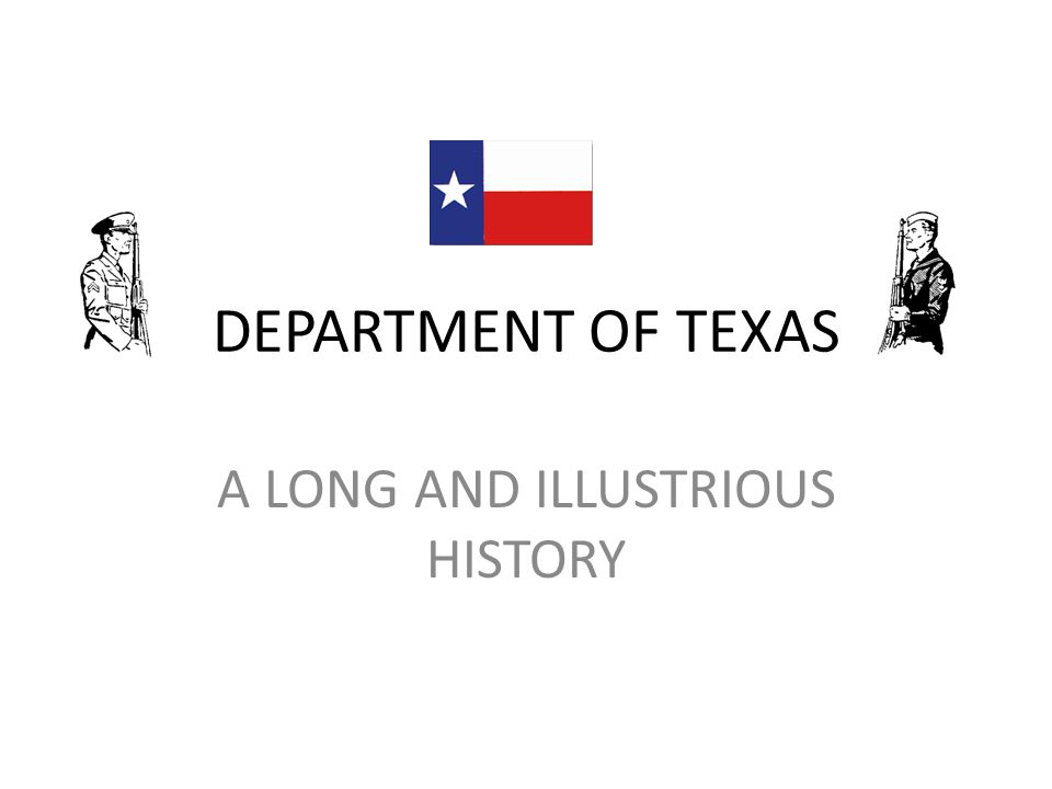 DEPARTMENT OF TEXAS A LONG AND ILLUSTRIOUS HISTORY