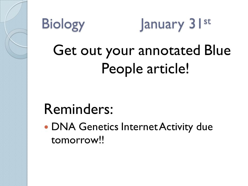BiologyJanuary 31 st Get out your annotated Blue People article.