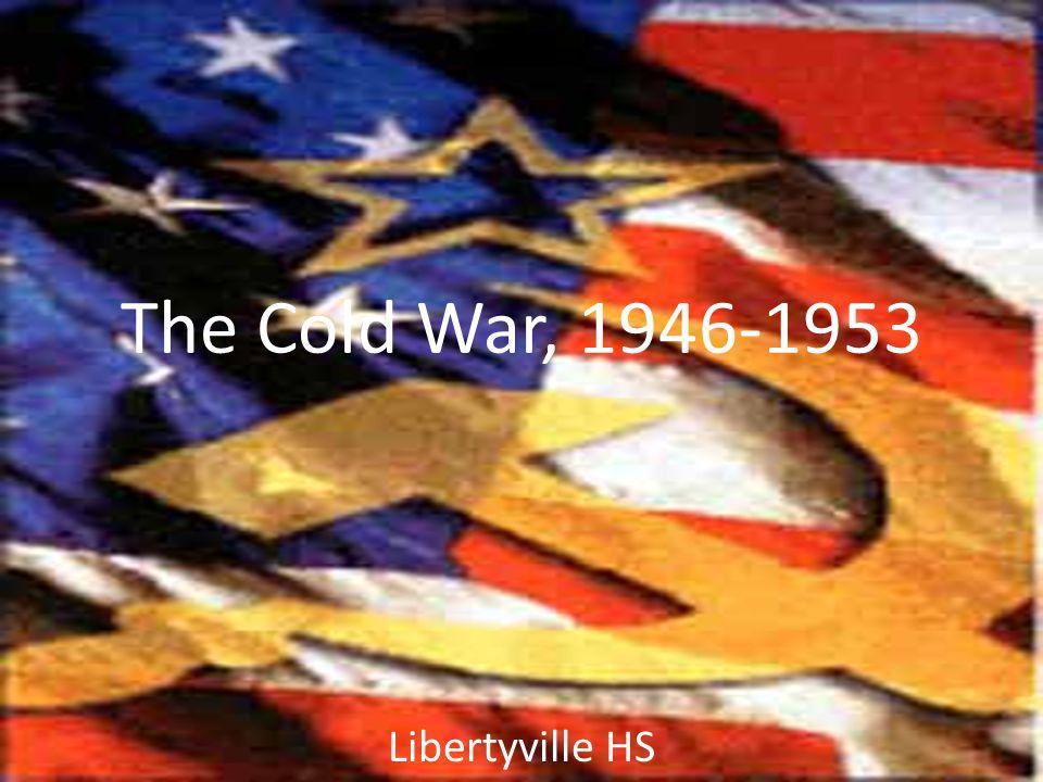 The Cold War, 1946-1953 Libertyville HS