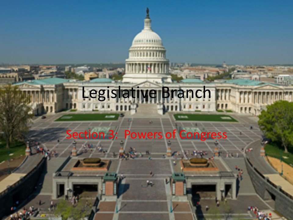 Legislative Branch Section 3: Powers of Congress