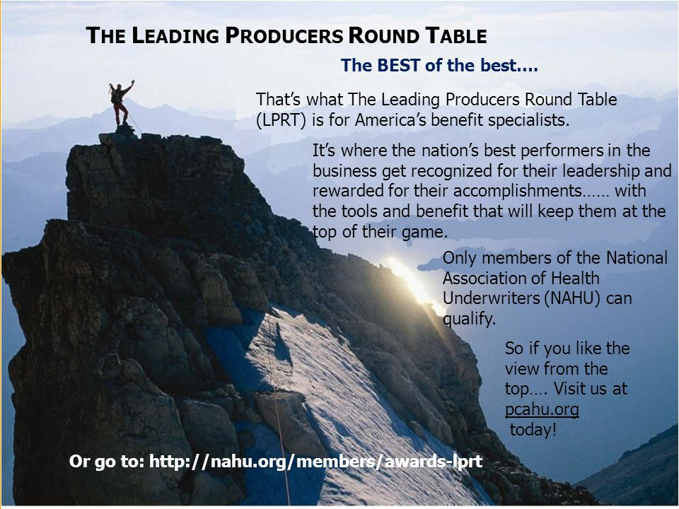 T HE L EADING P RODUCERS R OUND T ABLE The BEST of the best…. That's what The Leading Producers Round Table (LPRT) is for America's benefit specialist