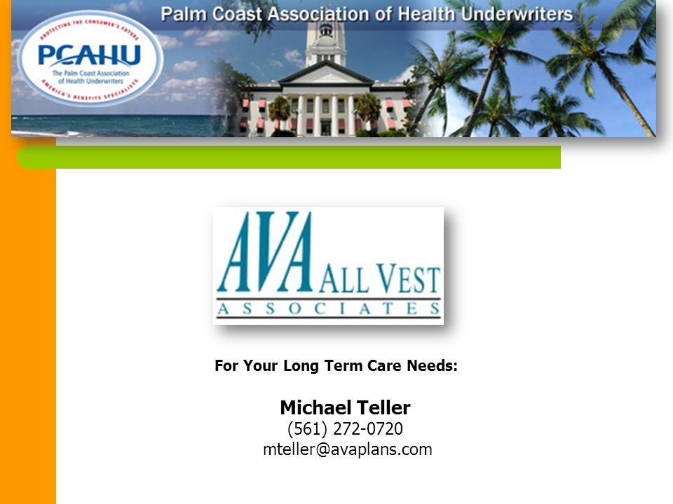 Michael Teller (561) 272-0720 mteller@avaplans.com For Your Long Term Care Needs: