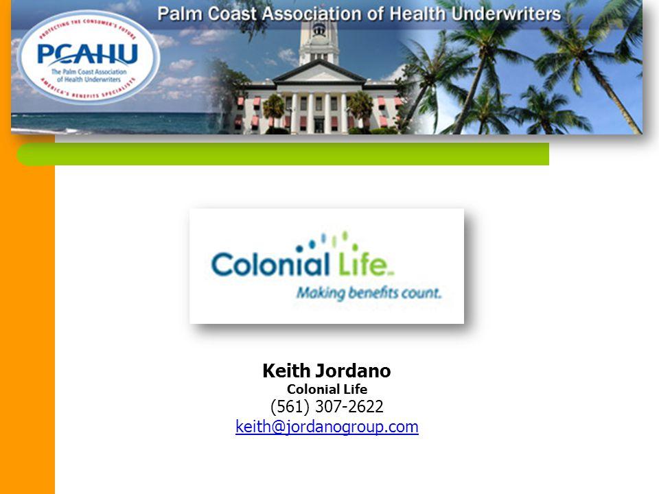 Keith Jordano Colonial Life (561) 307-2622 keith@jordanogroup.com