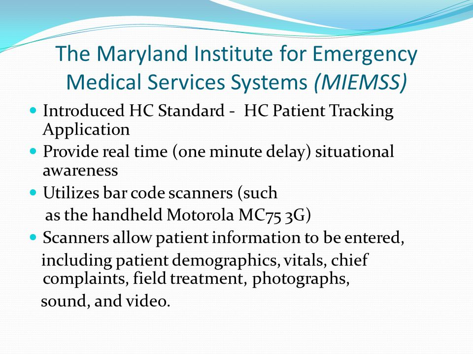 The Maryland Institute for Emergency Medical Services Systems (MIEMSS) Introduced HC Standard - HC Patient Tracking Application Provide real time (one