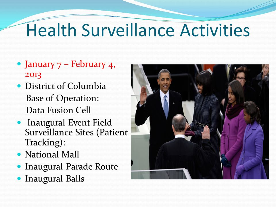 Health Surveillance Activities January 7 – February 4, 2013 District of Columbia Base of Operation: Data Fusion Cell Inaugural Event Field Surveillanc