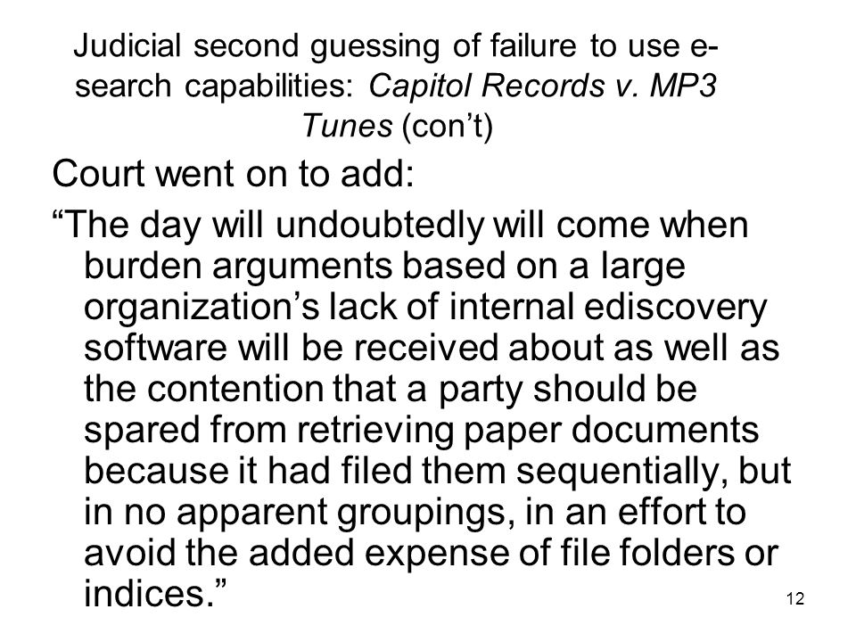 12 Judicial second guessing of failure to use e- search capabilities: Capitol Records v.