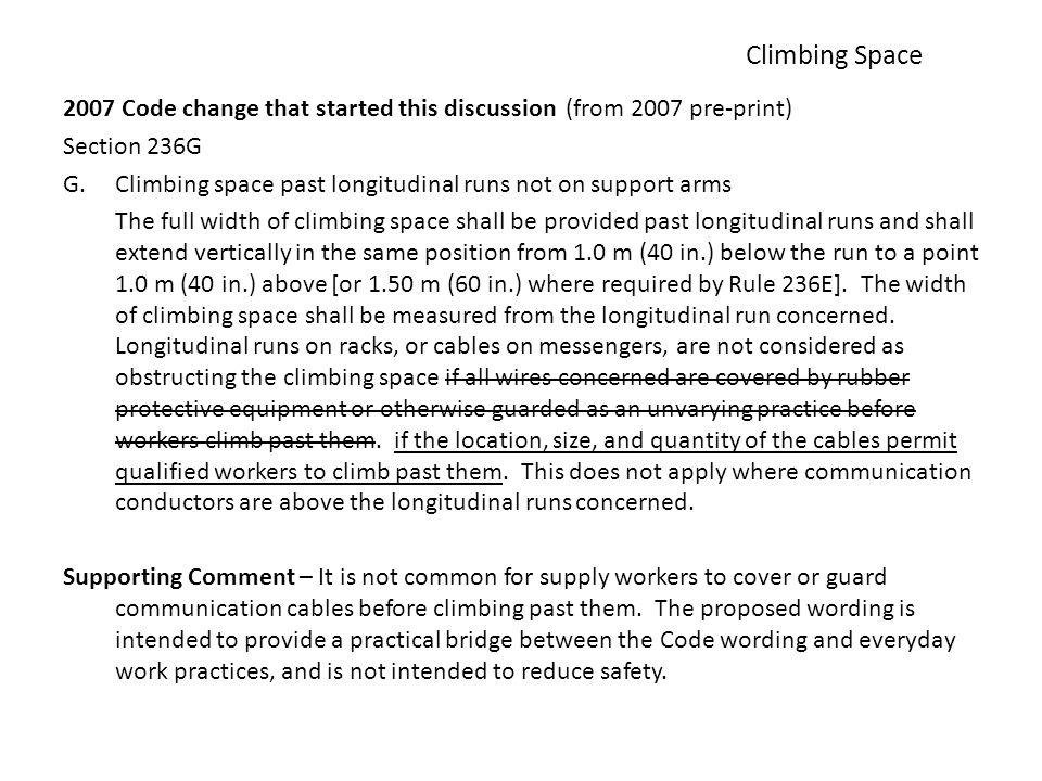 Climbing Space 2007 Code change that started this discussion (from 2007 pre-print) Section 236G G.Climbing space past longitudinal runs not on support