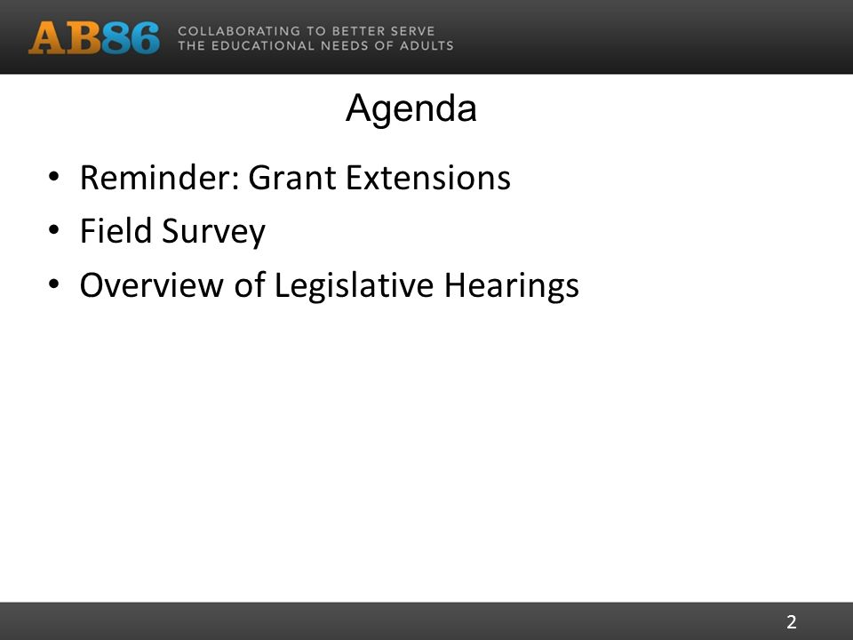 Agenda Reminder: Grant Extensions Field Survey Overview of Legislative Hearings 2