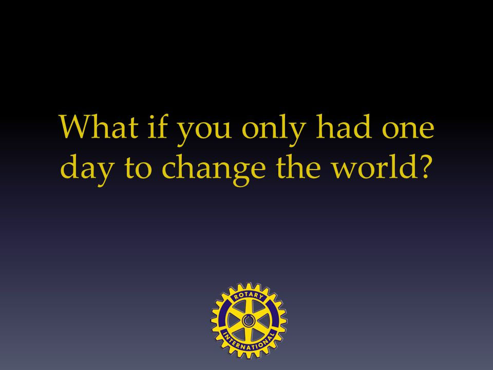 What if you only had one day to change the world
