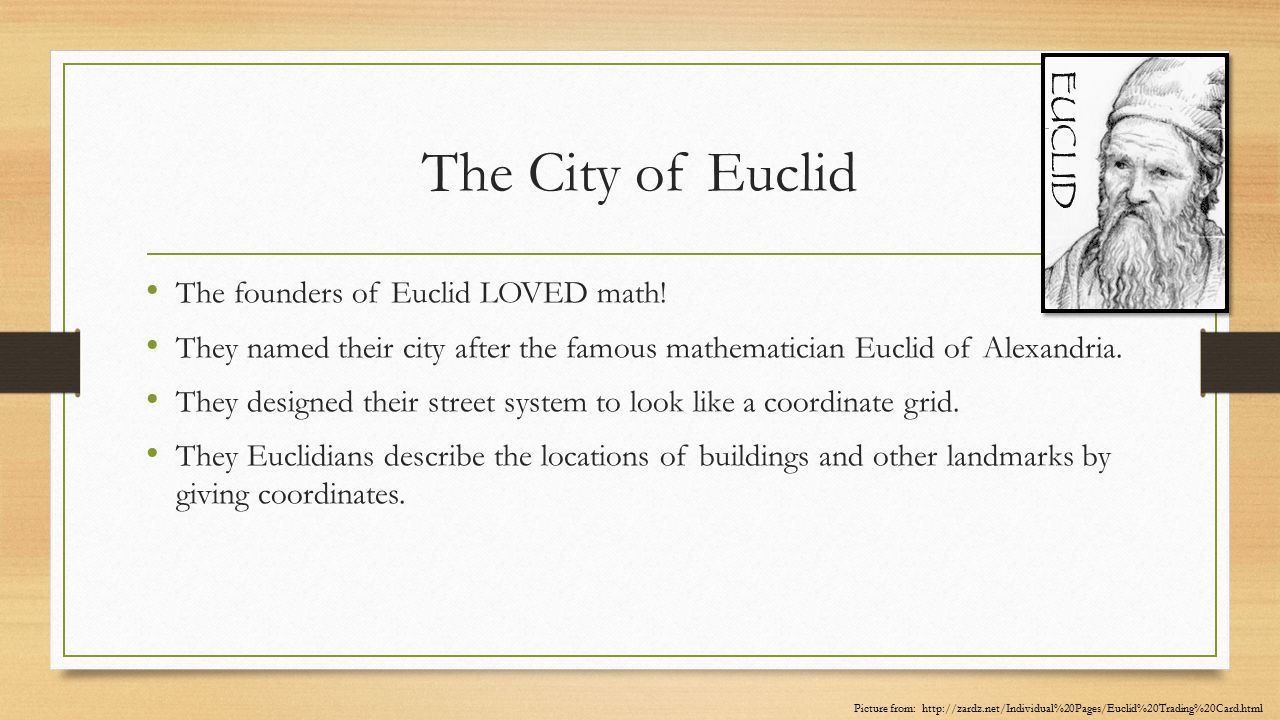 The City of Euclid The founders of Euclid LOVED math! They named their city after the famous mathematician Euclid of Alexandria. They designed their s