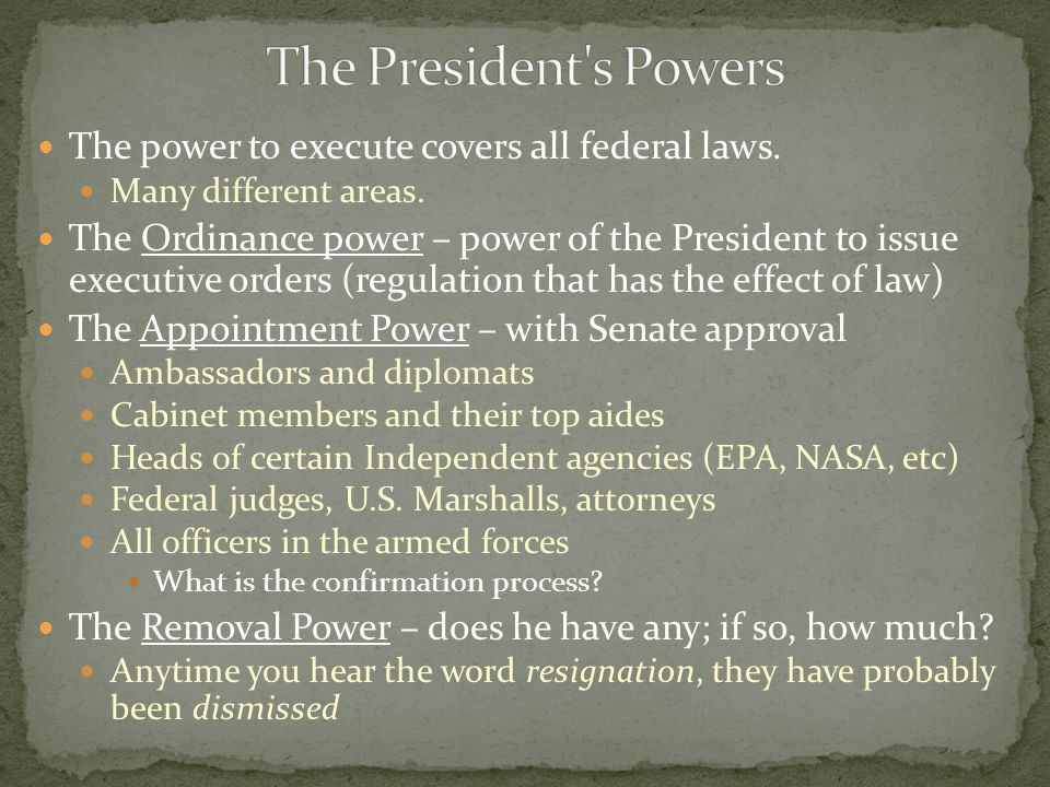 The power to execute covers all federal laws. Many different areas. The Ordinance power – power of the President to issue executive orders (regulation