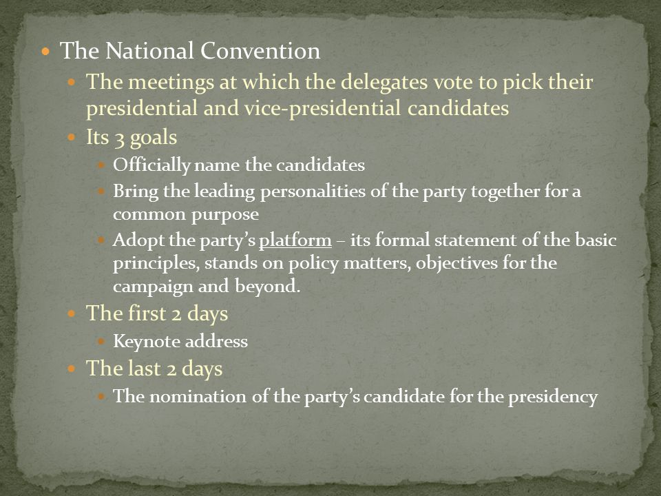 The National Convention The meetings at which the delegates vote to pick their presidential and vice-presidential candidates Its 3 goals Officially na