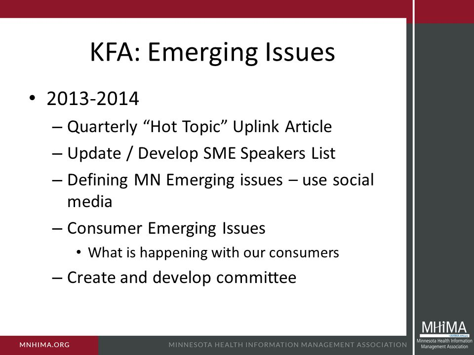 KFA: Emerging Issues 2013-2014 – Quarterly Hot Topic Uplink Article – Update / Develop SME Speakers List – Defining MN Emerging issues – use social media – Consumer Emerging Issues What is happening with our consumers – Create and develop committee