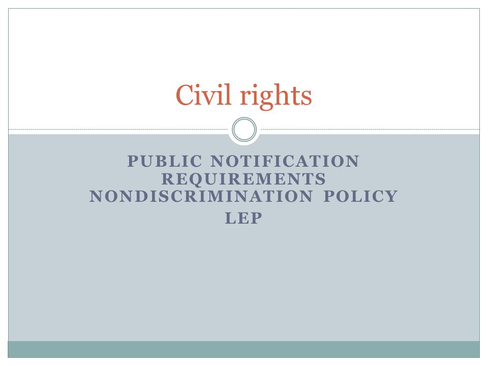 PUBLIC NOTIFICATION REQUIREMENTS NONDISCRIMINATION POLICY LEP Civil rights
