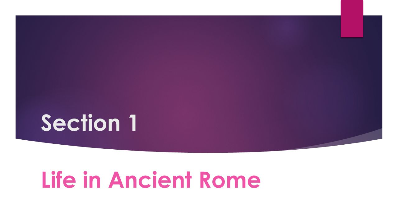 Section 1 Life in Ancient Rome