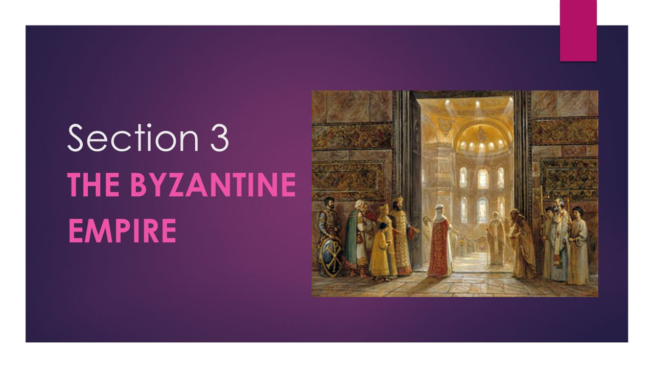 Section 3 THE BYZANTINE EMPIRE