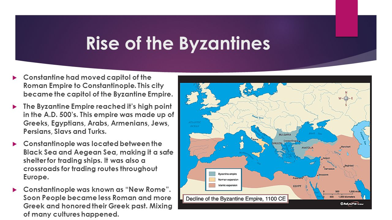 Rise of the Byzantines  Constantine had moved capitol of the Roman Empire to Constantinople. This city became the capitol of the Byzantine Empire. 