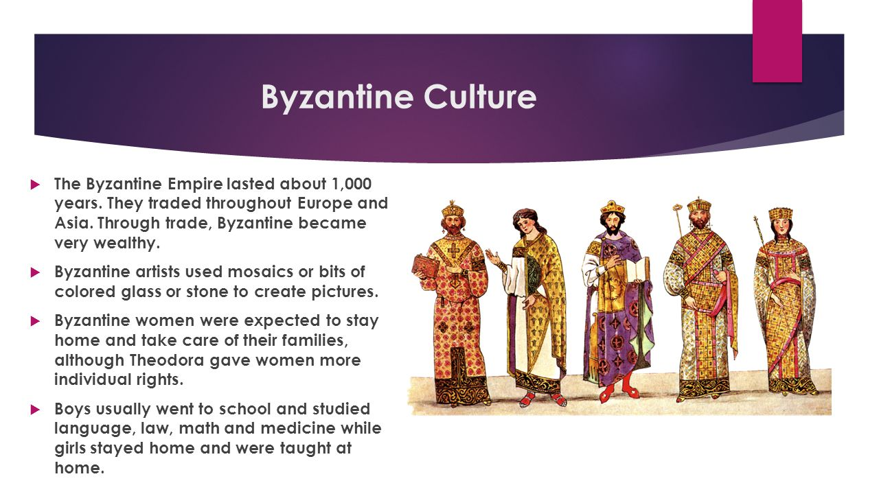 Byzantine Culture  The Byzantine Empire lasted about 1,000 years. They traded throughout Europe and Asia. Through trade, Byzantine became very wealth